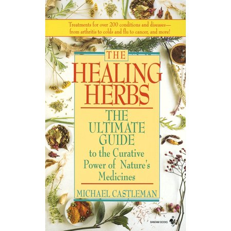 The Healing Herbs : The Ultimate Guide To The Curative Power Of Nature