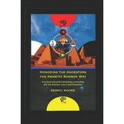 Honoring the Ancestors the Kemetic Shaman Way: A Practical Manual for Venerating and Working with the Ancestors from a God Perspective (Paperback)