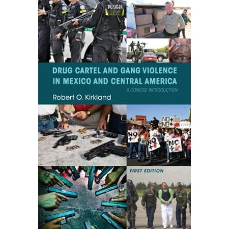 Drug Cartel and Gang Violence in Mexico and Central America : A Concise