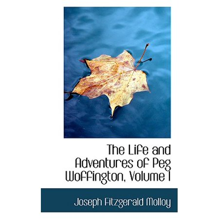 Adventure Pegs - The Life and Adventures of Peg Woffington, Volume I