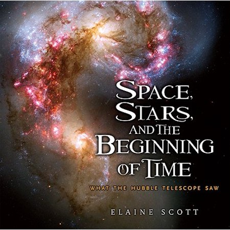 Space, Stars, and the Beginning of Time : What the Hubble Telescope