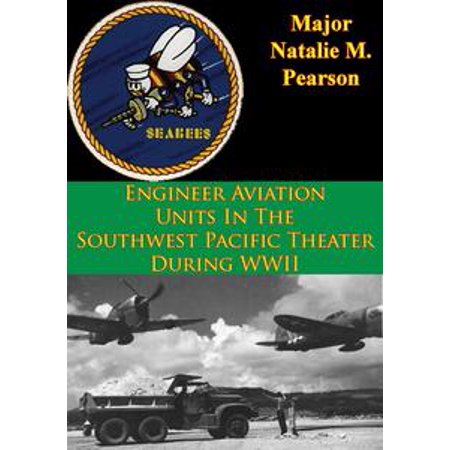 Engineer Aviation Units In The Southwest Pacific Theater During WWII - eBook