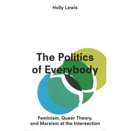 The Politics of Everybody : Feminism, Queer Theory and Marxism at the