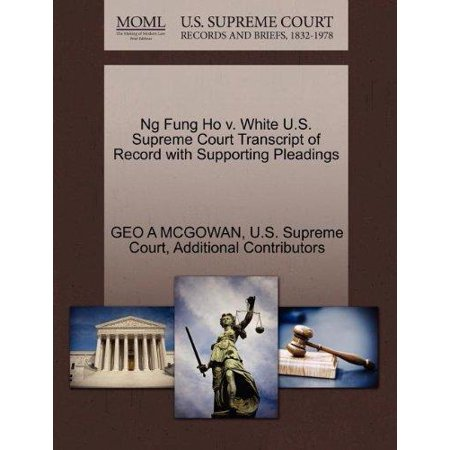 Ng Fung Ho V  White U S  Supreme Court Transcript Of Record With Supporting Pleadings