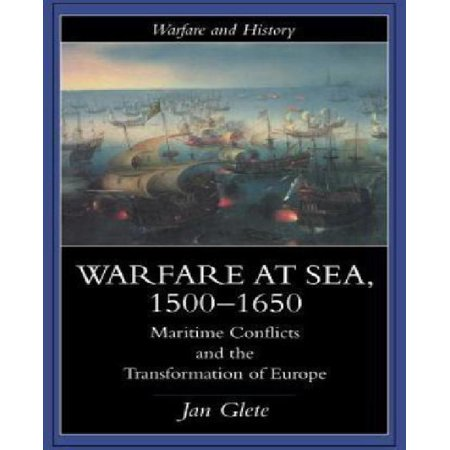 Warfare At Sea  1500 1650  Maritime Conflicts And The Transformation Of Europe