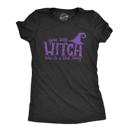 Womens You Say Witch Like it's a Bad Thing Tshirt Funny Halloween Tee ()