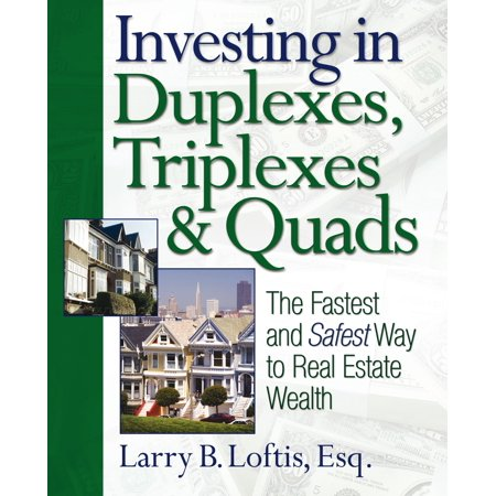 Investing in Duplexes, Triplexes, and Quads : The Fastest and Safest Way to Real Estate (Using 401k To Invest In Real Estate)
