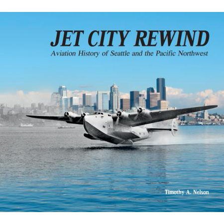 Jet City Rewind : Aviation History of Seattle and the Pacific