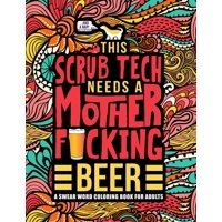 This Scrub Tech Needs a Mother F*cking Beer: A Swear Word Coloring Book for Adults: A Funny Adult Coloring Book for Surgical Technologists for Stress Relief & Relaxation (Paperback)