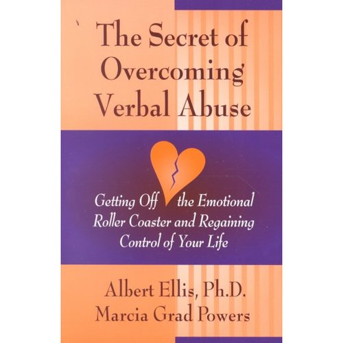 The Secret of Overcoming Verbal Abuse: Getting Off the Emotional Roller Coaster and Regaining Control of Your Life