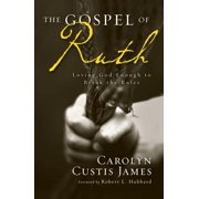 The Gospel of Ruth : Loving God Enough to Break the Rules