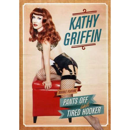 Kathy Griffin  Pants Off   Tired Hooker