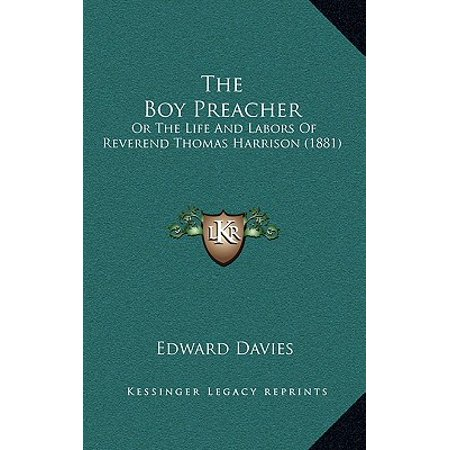 The Boy Preacher: Or the Life and Labors of Reverend Thomas Harrison (1881)