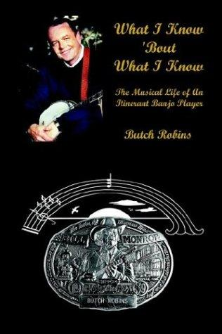 What I Know 'Bout What I Know: The Musical Life of an Itinerant Banjo Player by