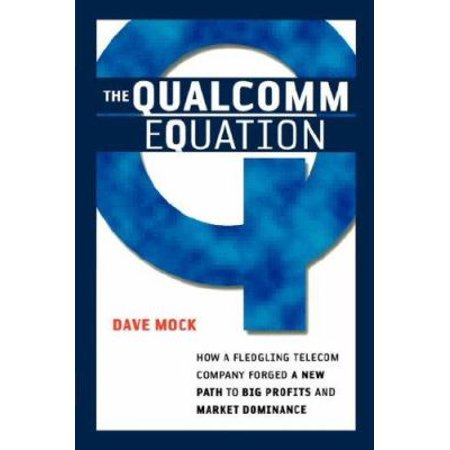 The Qualcomm Equation  How A Fledgling Telecom Company Forged A New Path To Big Profits And Market Dominance