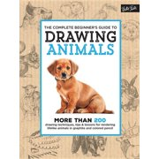 The Complete Beginner's Guide to Drawing Animals : More than 200 drawing techniques, tips & lessons for rendering lifelike animals in graphite and colored pencil