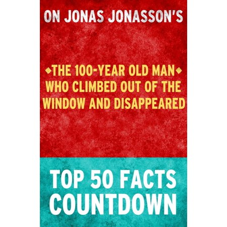 The 100-Year Old Man Who Climbed Out of the Window and Disappeared: Top 50 Facts Countdown -