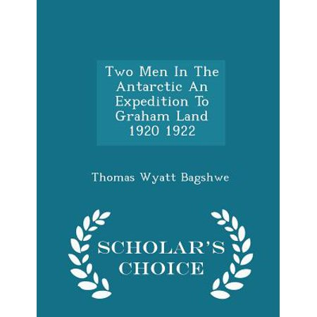 Two Men in the Antarctic an Expedition to Graham Land 1920 1922 - Scholar's Choice Edition