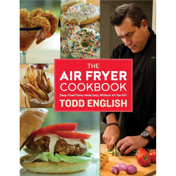 The Air Fryer Cookbook : Deep-Fried Flavor Made Easy, Without All the Fat!