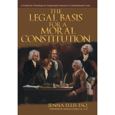 The Legal Basis for a Moral Constitution : A Guide for Christians to Understand America's Constitutional (Constitutional Guide)