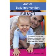 Autism Early Intervention: Fast Facts: A Guide That Explains the Evaluations, Diagnoses, and Treatments for Children with Autism Spectrum Disorders (Paperback)