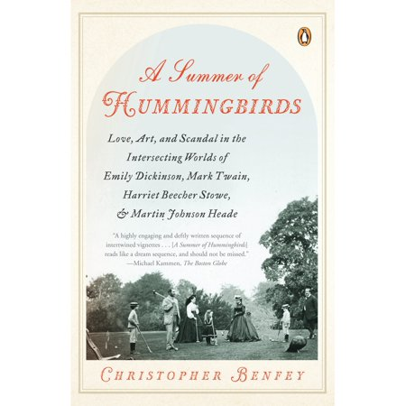 A Summer of Hummingbirds : Love, Art, and Scandal in the Intersecting Worlds of Emily Dickinson, Mark Twain , Harriet Beecher Stowe, and Martin Johnson -