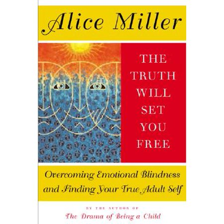The Truth Will Set You Free : Overcoming Emotional Blindness and Finding Your True Adult