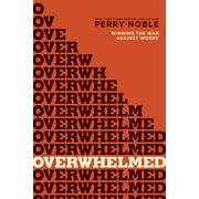 Overwhelmed : Winning the War against Worry