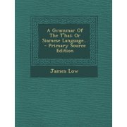 A Grammar of the T'Hai : Or Siamese Language... - Primary Source Edition