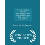 Speech-Making : Explicit Instructions for the Building and Delivery of Speeches - Scholar's Choice Edition