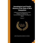 Genealogical and Family History of the State of New Hampshire: A Record of the Achievements of Her People in the Making of a Commonwealth and the Founding of a Nation; Volume 2 (Hardcover)