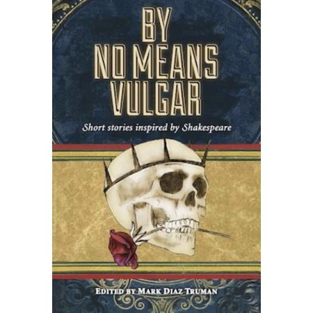 By No Means Vulgar - Short Stories Inspired By Shakespeare