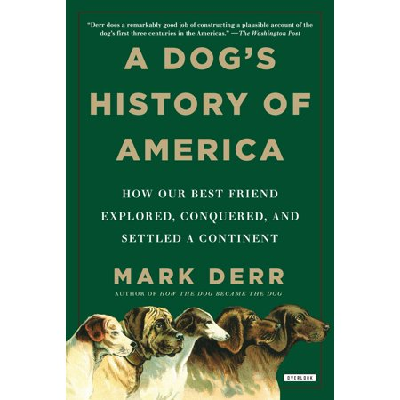 A Dog's History of America : How Our Best Friend Explored, Conquered, and Settled a