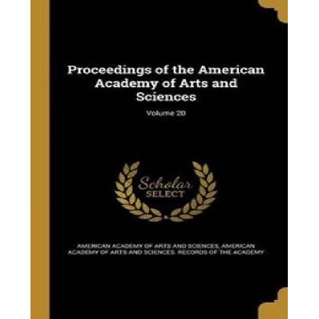 Proceedings Of The American Academy Of Arts And Sciences  Volume 20