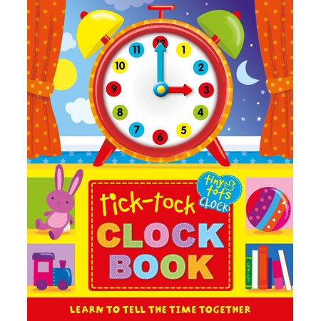 Tick-Tock Clock Book : Learn to Tell The Time Together
