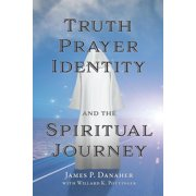 Truth, Prayer, Identity and the Spiritual Journey (Paperback)