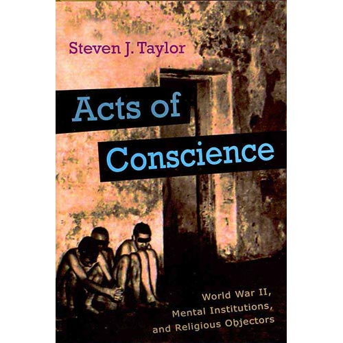 Acts of Conscience: World War II, Mental Institutions, and Religious Objectors