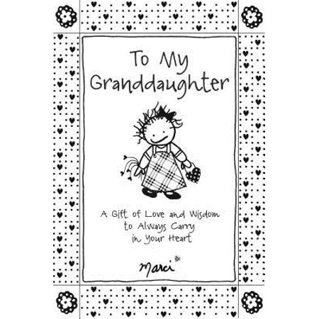 To My Granddaughter : A Gift of Love and Wisdom to Always Carry in Your (Granddaughter Gift)
