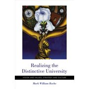 Realizing the Distinctive University : Vision and Values, Strategy and Culture