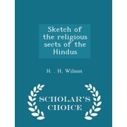 Sketch of the Religious Sects of the Hindus - Scholar's Choice Edition
