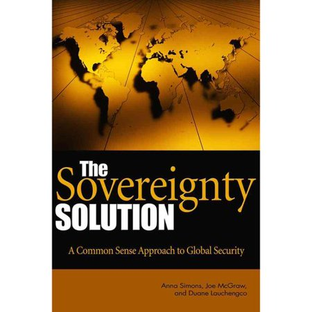 The Sovereignty Solution  A Common Sense Approach To Global Security
