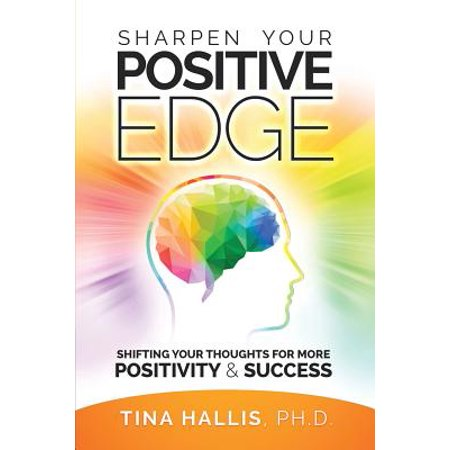 Sharpen Your Positive Edge : Shifting Your Thoughts for More Positivity and Success
