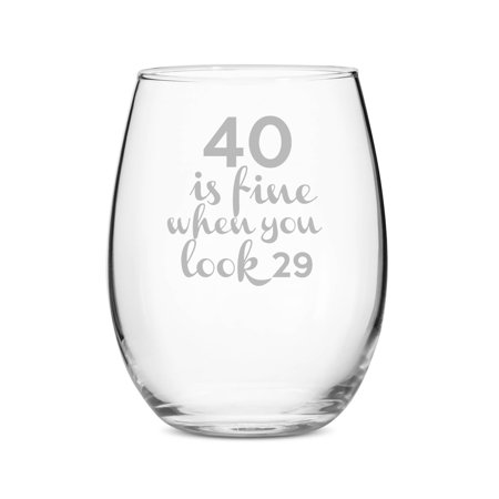 40 is Fine When You Look 29 Stemless 15 oz Wine Glass ()