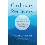 Ordinary Recovery : Mindfulness, Addiction, and the Path of Lifelong Sobriety