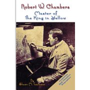 Robert W. Chambers : Master of the King in Yellow