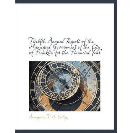 Twelfth Annual Report Of The Municipal Government Of The City Of Franklin For The Financial Year