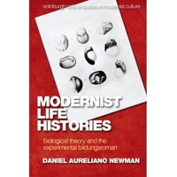 Edinburgh Critical Studies in Modernist Culture: Modernist Life Histories : Biological Theory and the Experimental Bildungsroman (Paperback)