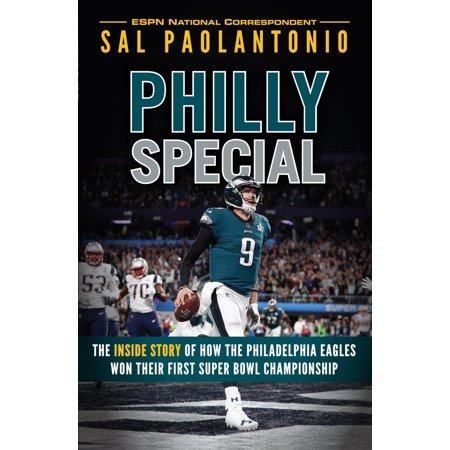 Philly Special : The Inside Story of How the Philadelphia Eagles Won Their First Super Bowl