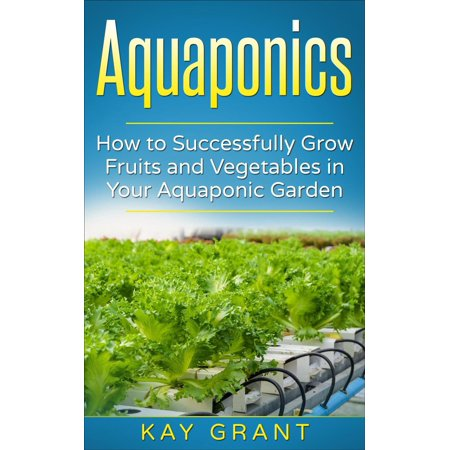 Aquaponics-How to successfully grow fruits and vegetables in your aquaponic garden - (Best Grow Media For Aquaponics)
