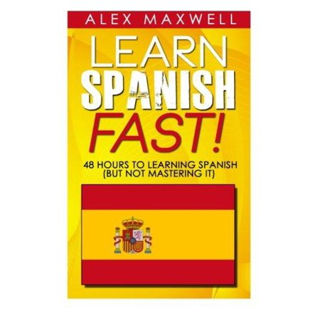 Learn Spanish Fast   48 Hours To Learning Spanish  But Not Mastering It